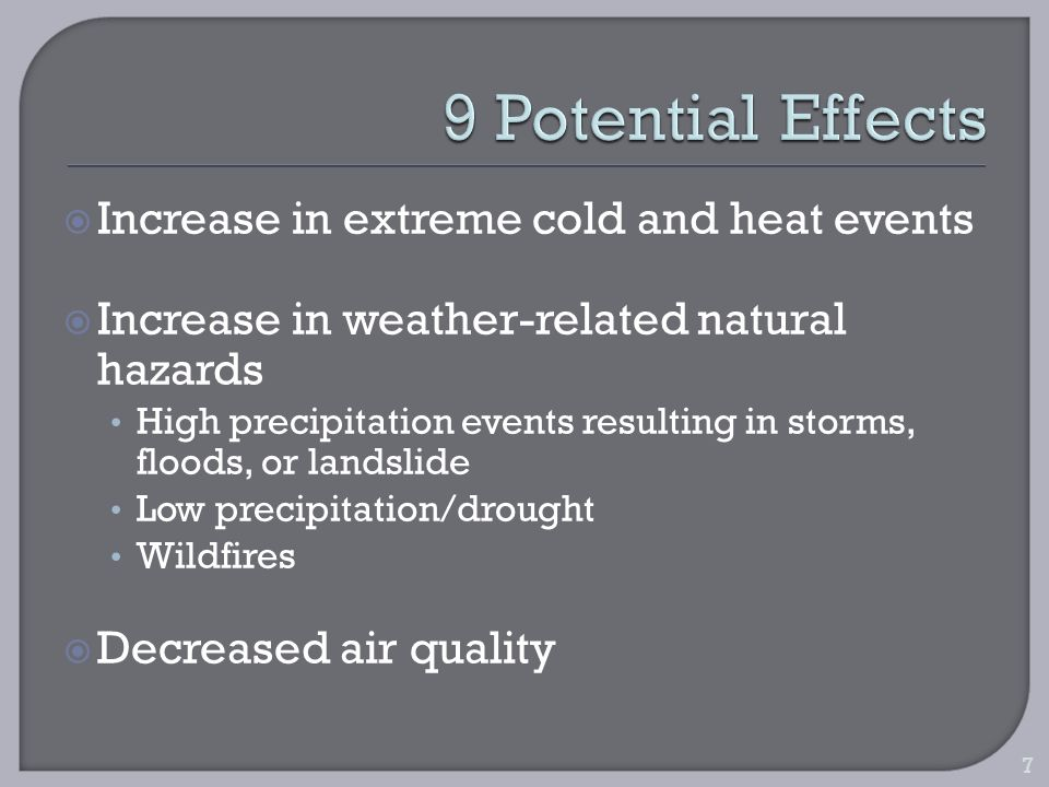 Increase in extreme cold and heat events Increase in weather-related natural hazards High precipitation events resulting in storms, floods, or landslide Low precipitation/drought Wildfires Decreased air quality 7