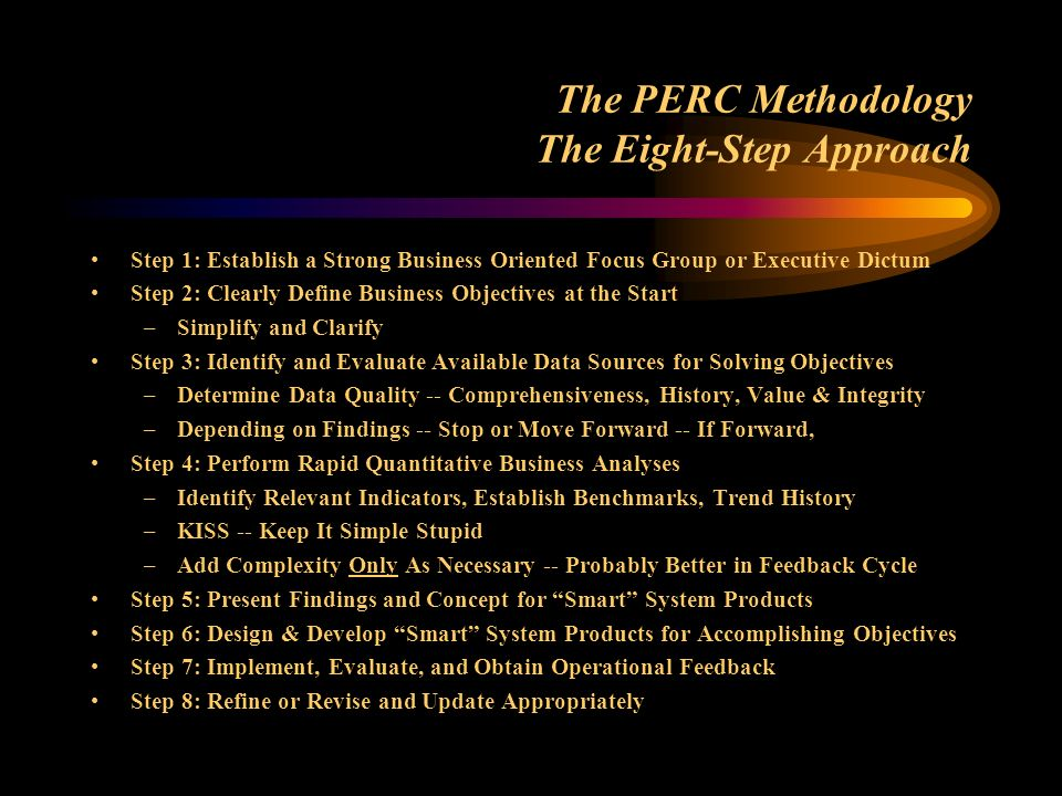 The PERC Methodology The Eight-Step Approach Step 1: Establish a Strong Business Oriented Focus Group or Executive Dictum Step 2: Clearly Define Busin