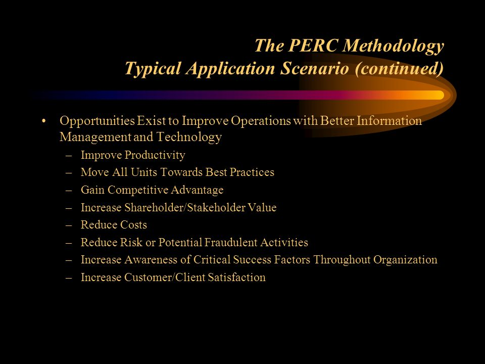 The PERC Methodology Typical Application Scenario (continued) Opportunities Exist to Improve Operations with Better Information Management and Technol
