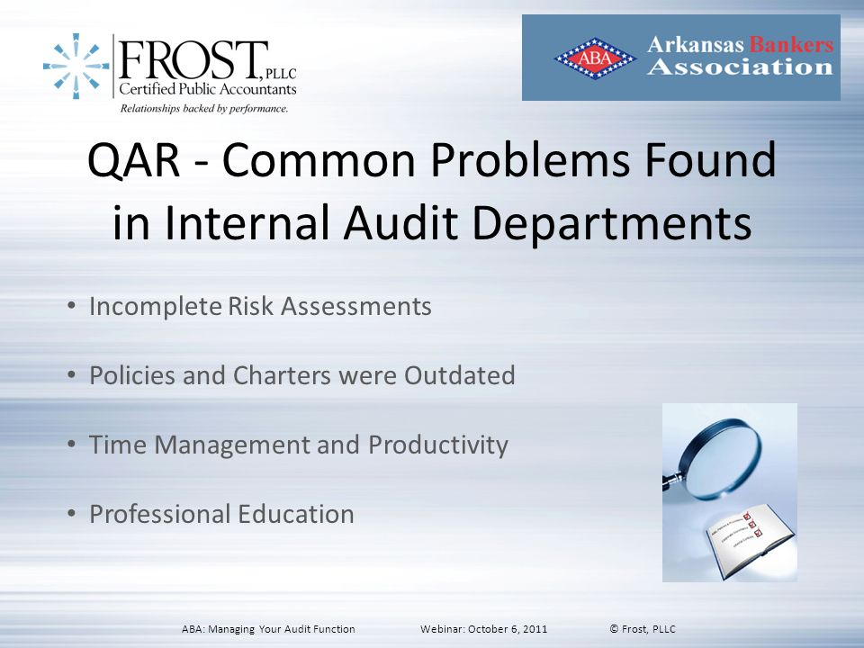 QAR - Common Problems Found in Internal Audit Departments Incomplete Risk Assessments Policies and Charters were Outdated Time Management and Producti