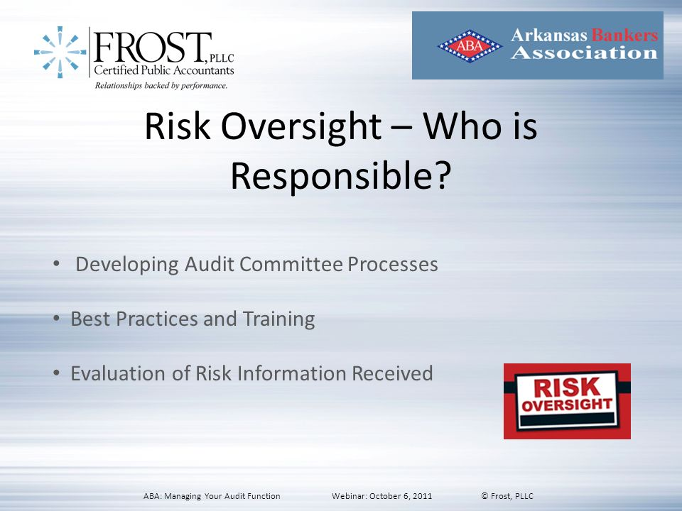 Risk Oversight – Who is Responsible? Developing Audit Committee Processes Best Practices and Training Evaluation of Risk Information Received ABA: Man
