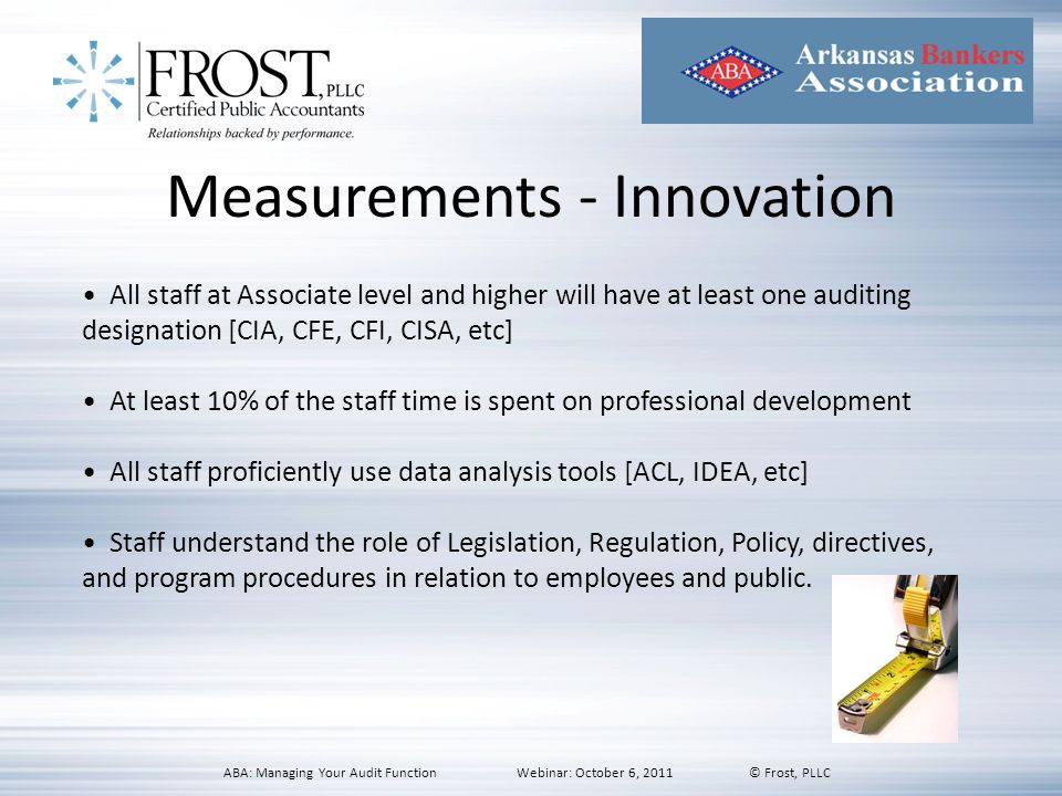 Measurements - Innovation All staff at Associate level and higher will have at least one auditing designation [CIA, CFE, CFI, CISA, etc] At least 10%