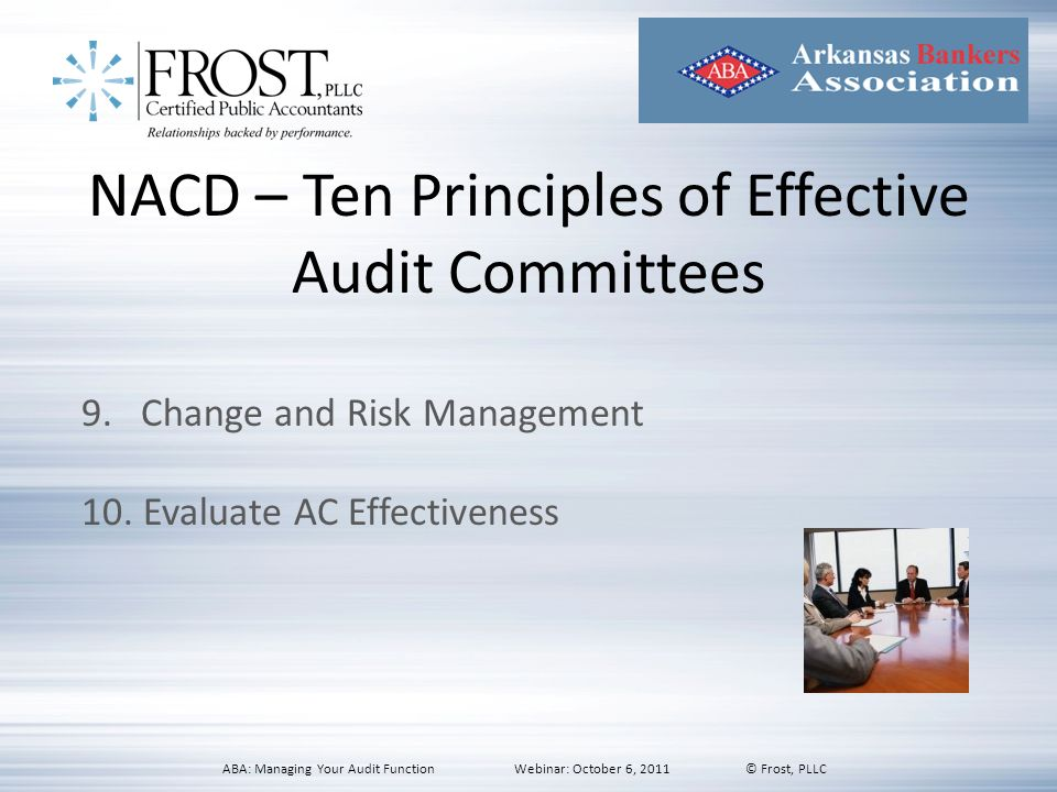 NACD – Ten Principles of Effective Audit Committees 9.Change and Risk Management 10. Evaluate AC Effectiveness ABA: Managing Your Audit Function Webin