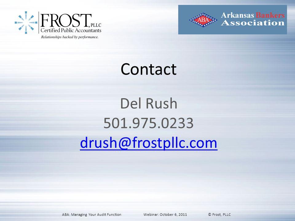 Contact Del Rush 501.975.0233 drush@frostpllc.com ABA: Managing Your Audit Function Webinar: October 6, 2011 © Frost, PLLC