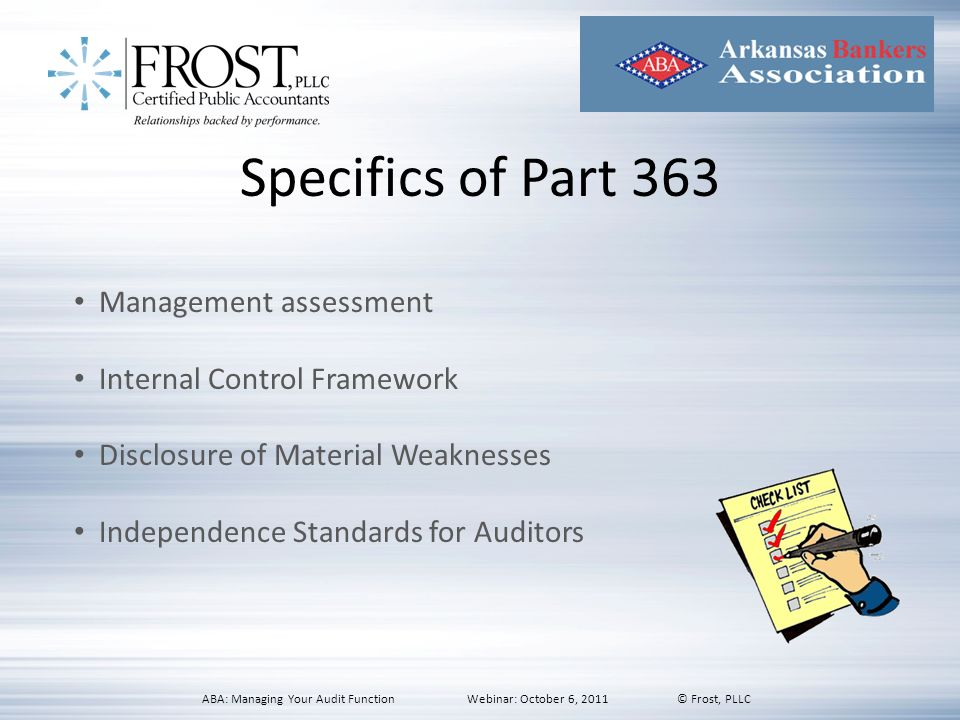 Specifics of Part 363 Management assessment Internal Control Framework Disclosure of Material Weaknesses Independence Standards for Auditors ABA: Mana