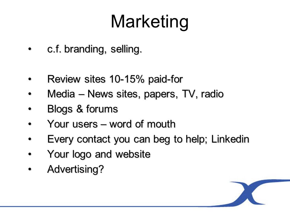 Marketing c.f. branding, selling.c.f. branding, selling. Review sites 10-15% paid-forReview sites 10-15% paid-for Media – News sites, papers, TV, radi