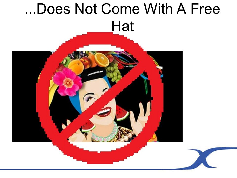 ...Does Not Come With A Free Hat
