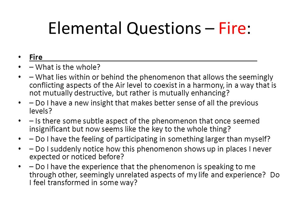 Elemental Questions – Fire: Fire – What is the whole? – What lies within or behind the phenomenon that allows the seemingly conflicting aspects of the