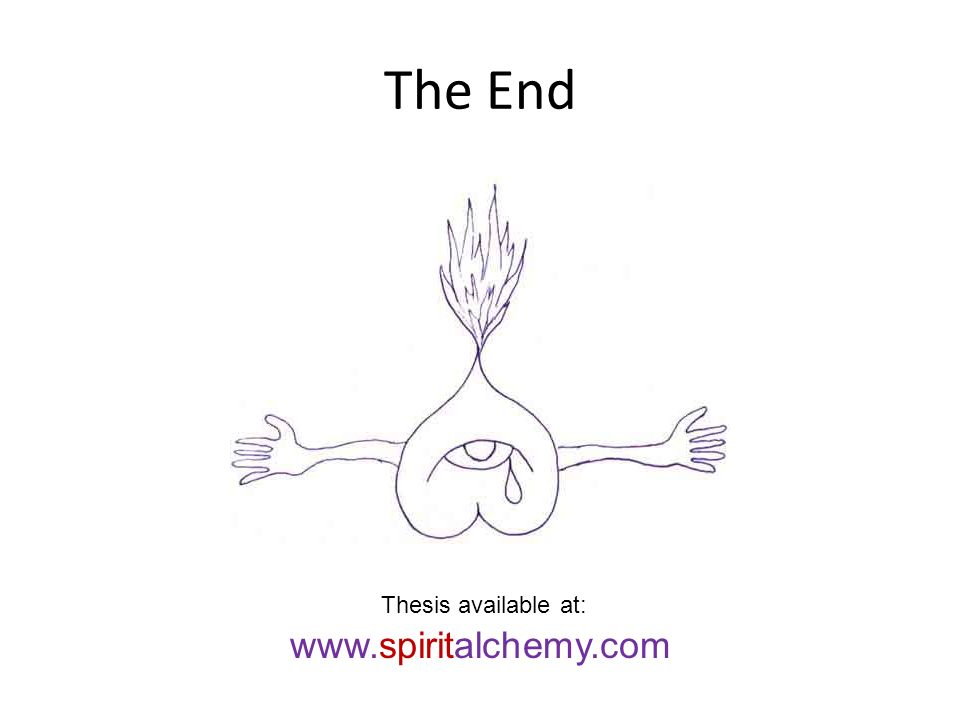 The End www.spiritalchemy.com Thesis available at: