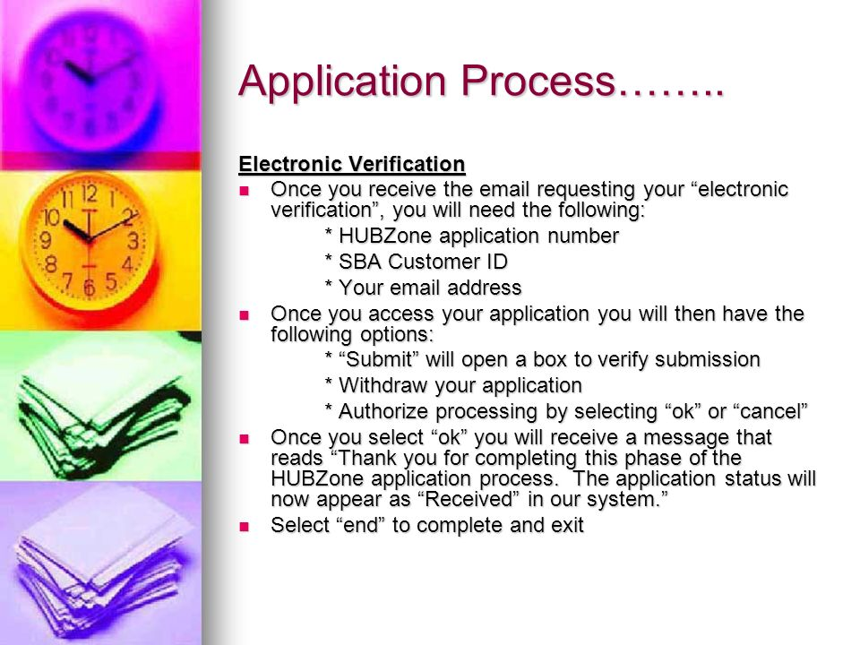 Application Process…….. Electronic Verification Once you receive the email requesting your electronic verification, you will need the following: Once