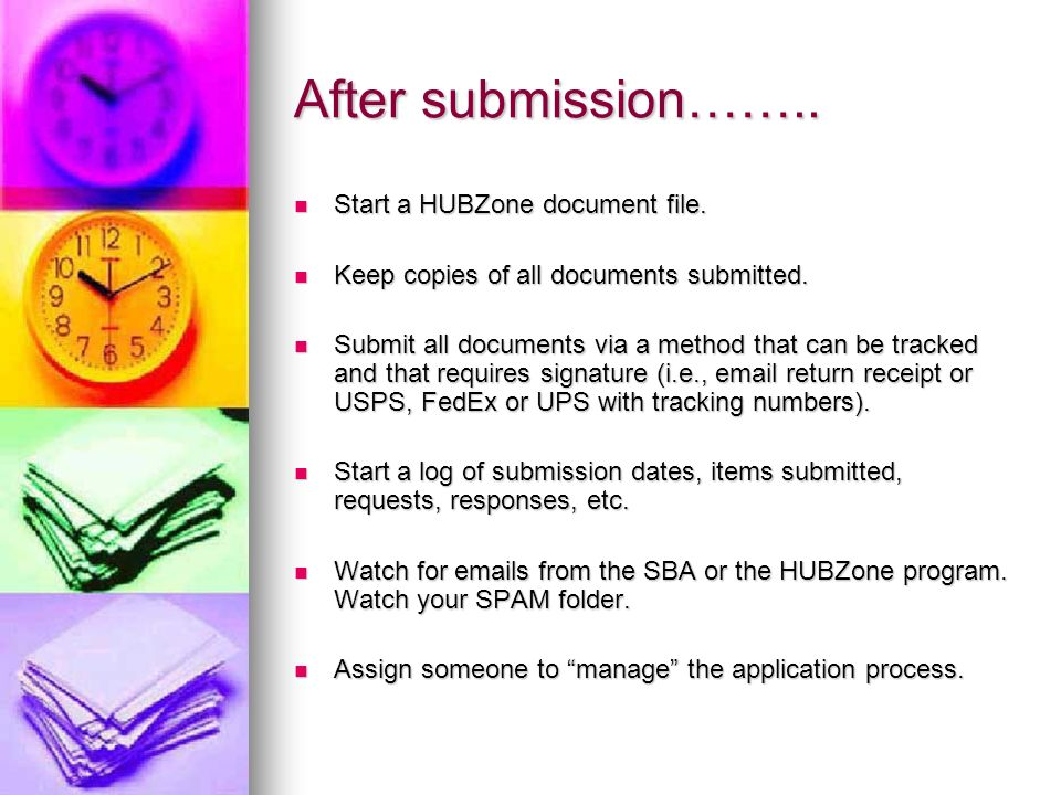 After submission…….. Start a HUBZone document file. Start a HUBZone document file. Keep copies of all documents submitted. Keep copies of all document