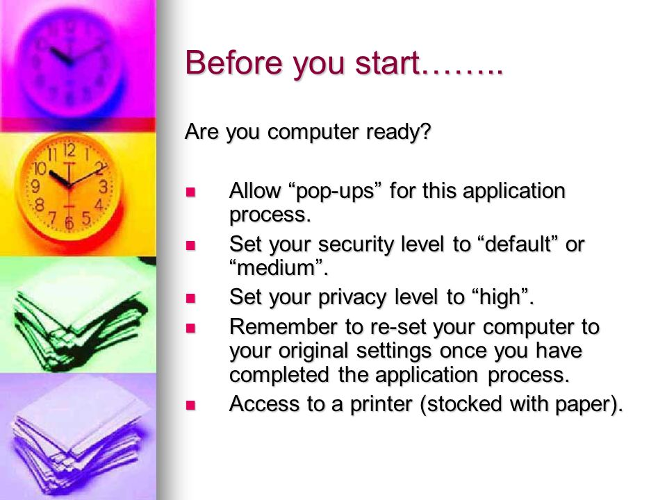 Before you start…….. Are you computer ready? Allow pop-ups for this application process. Allow pop-ups for this application process. Set your security