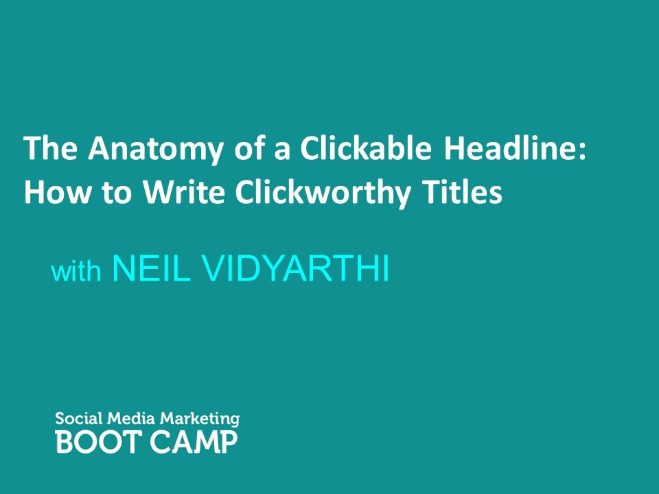 The Anatomy of a Clickable Headline: How to Write Clickworthy Titles with NEIL VIDYARTHI