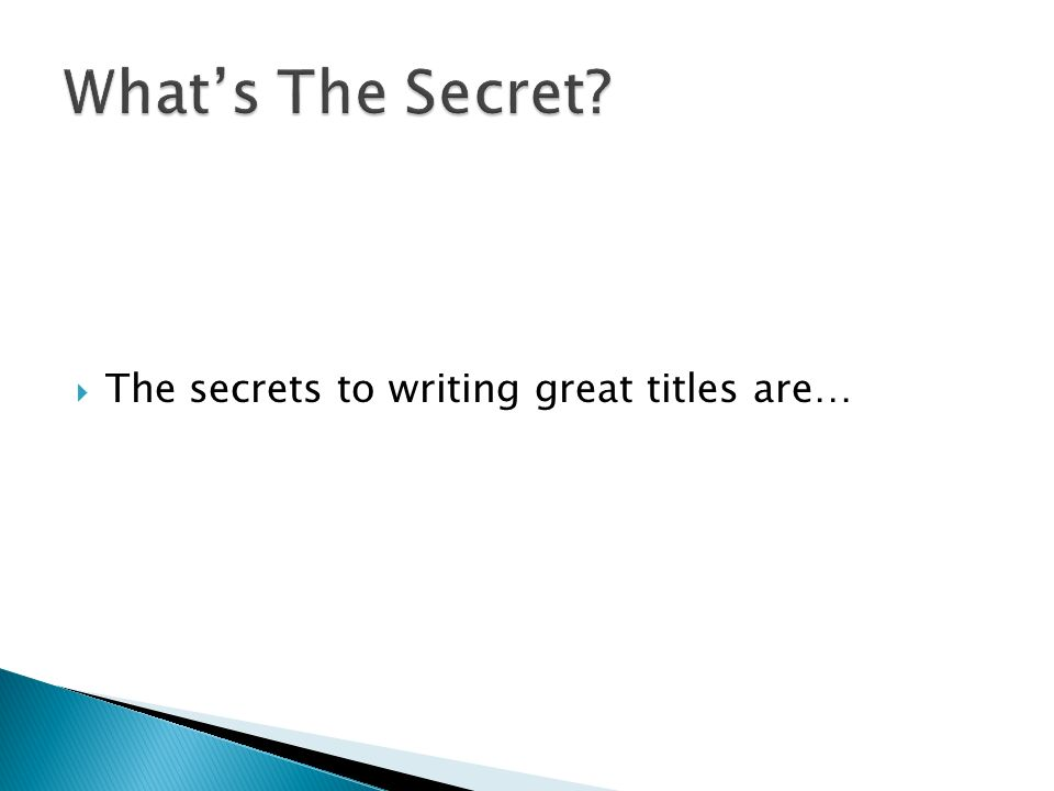 The secrets to writing great titles are…
