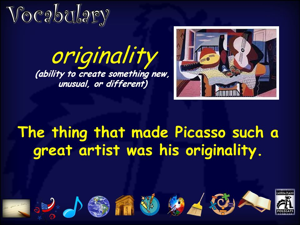 originality (ability to create something new, unusual, or different) The thing that made Picasso such a great artist was his originality.