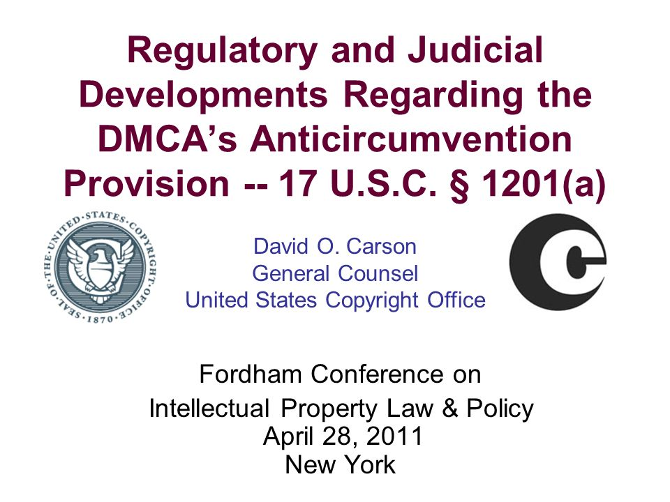 Regulatory and Judicial Developments Regarding the DMCAs Anticircumvention Provision -- 17 U.S.C. § 1201(a) Fordham Conference on Intellectual Propert