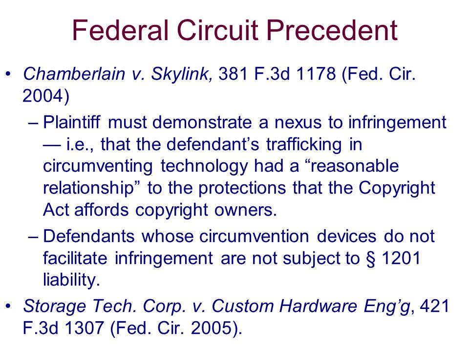 Federal Circuit Precedent Chamberlain v. Skylink, 381 F.3d 1178 (Fed. Cir. 2004) –Plaintiff must demonstrate a nexus to infringement i.e., that the de