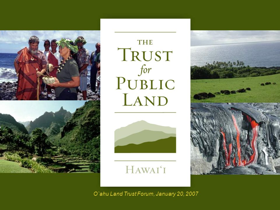 HR A 23 © Copyright 2004 The Trust for Public Land O`ahu Land Trust Forum, January 20, 2007