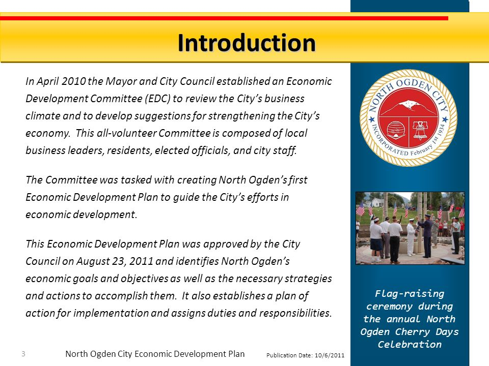 North Ogden City Economic Development Plan Publication Date: 10/6/2011 Objective #5: Focus on Quality of Life as the City Promotes Economic Development – Goal: Ensure that commercial and residential development occur in such a way as to enhance the quality of life in the City.