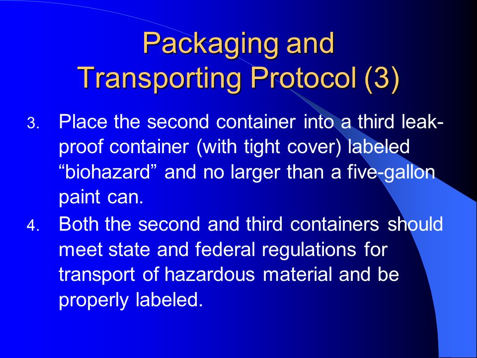 Packaging and Transporting Protocol (3) 3. Place the second container into a third leak- proof container (with tight cover) labeled biohazard and no l