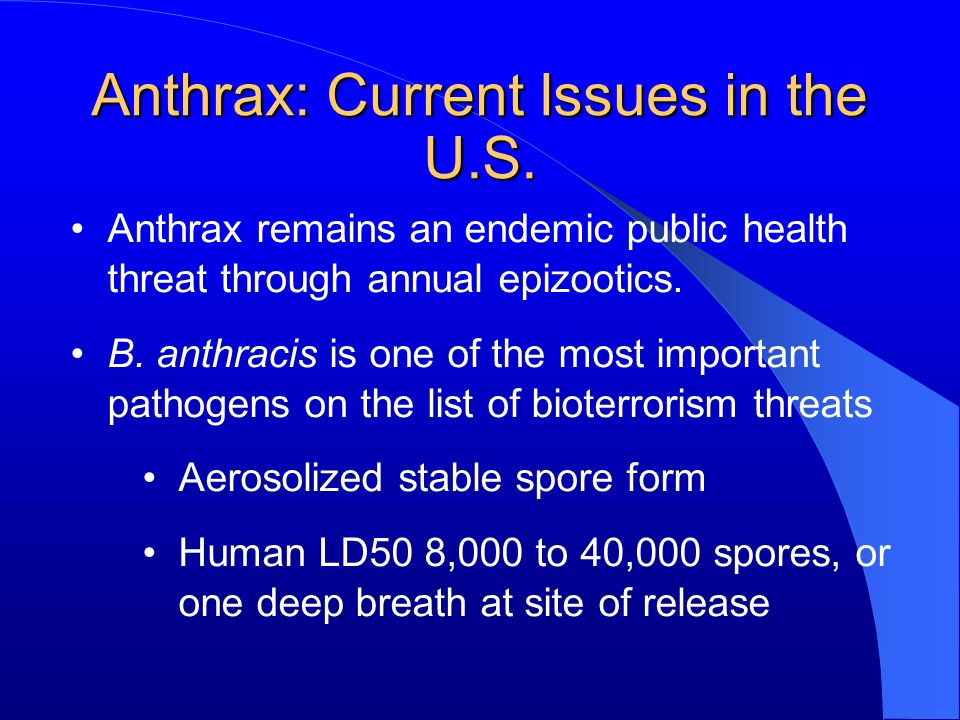 Anthrax: Inhalational (2) Extremely rare in United States (20 reported cases in last century) Incubation period: 1–7 days (possibly ranging up to 42 days) Case fatality: Without antibiotic treatment97% With antibiotic treatment75%