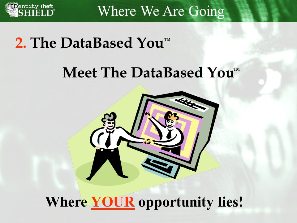 Where We Are Going 2.The DataBased You Meet The DataBased You Where YOUR opportunity lies!