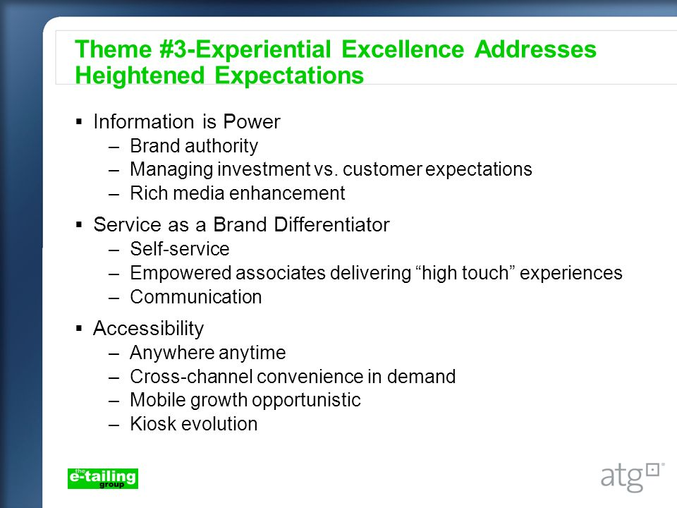 Theme #3-Experiential Excellence Addresses Heightened Expectations Information is Power –Brand authority –Managing investment vs. customer expectation