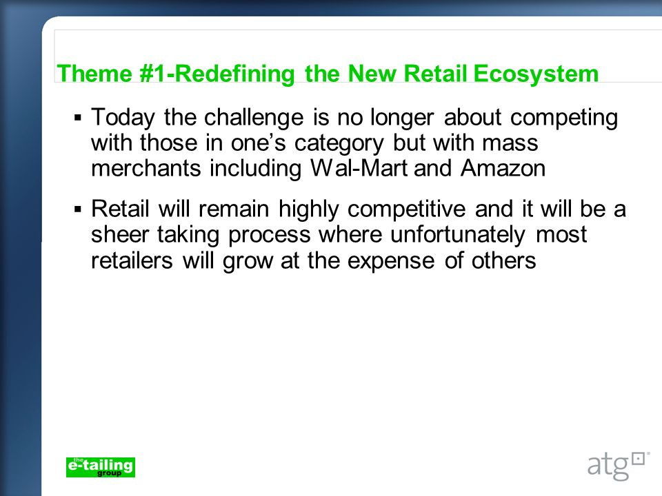 Today the challenge is no longer about competing with those in ones category but with mass merchants including Wal-Mart and Amazon Retail will remain