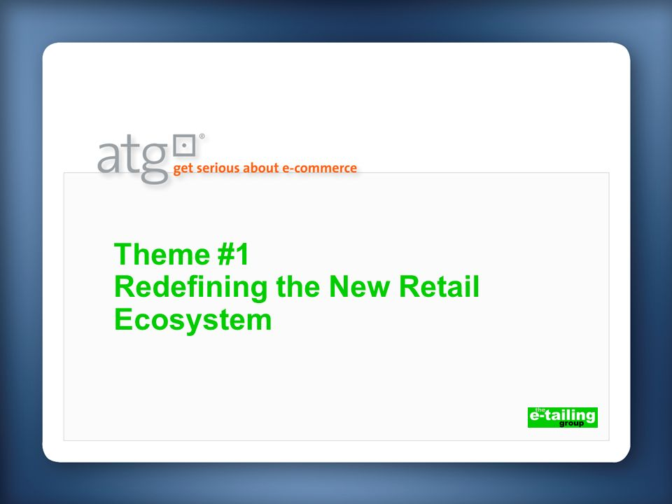 Theme #1 Redefining the New Retail Ecosystem
