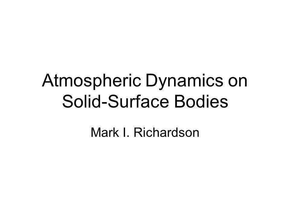 Atmospheric Dynamics on Solid-Surface Bodies Mark I. Richardson