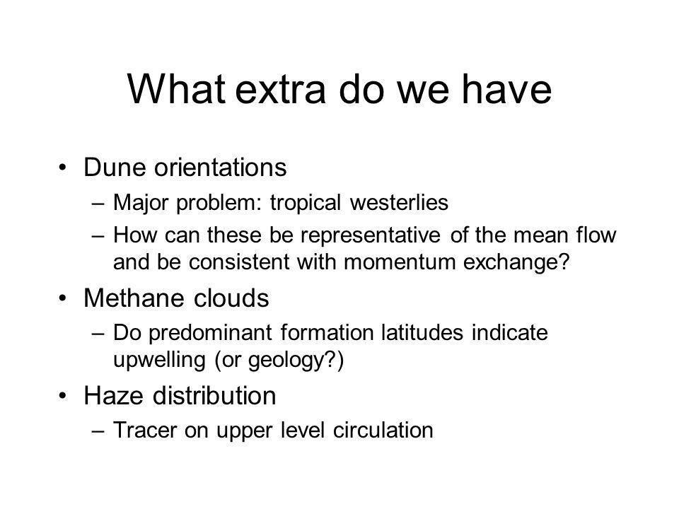 What extra do we have Dune orientations –Major problem: tropical westerlies –How can these be representative of the mean flow and be consistent with momentum exchange.