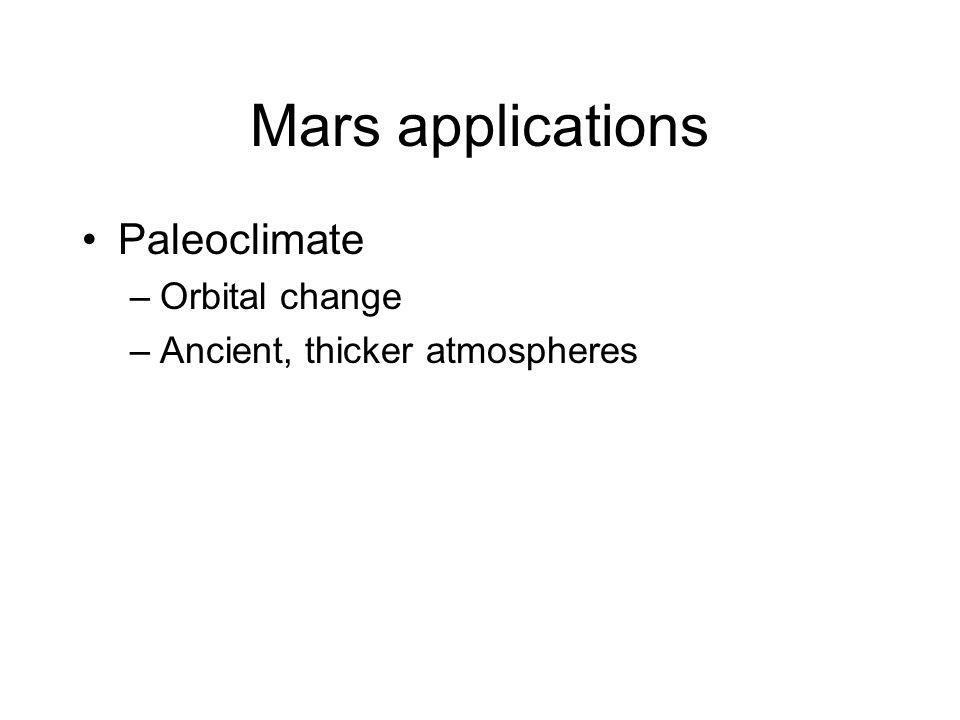 Mars applications Paleoclimate –Orbital change –Ancient, thicker atmospheres