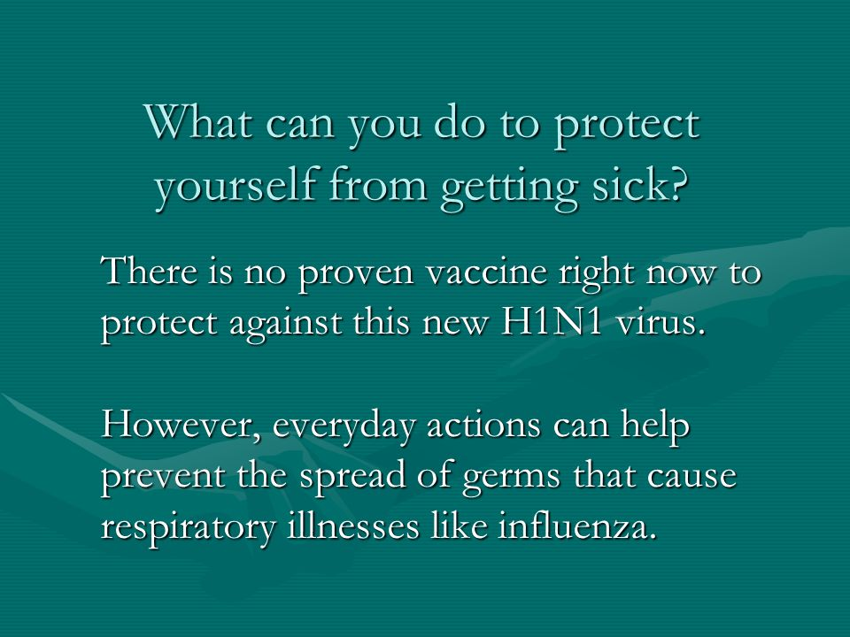 What can you do to protect yourself from getting sick.
