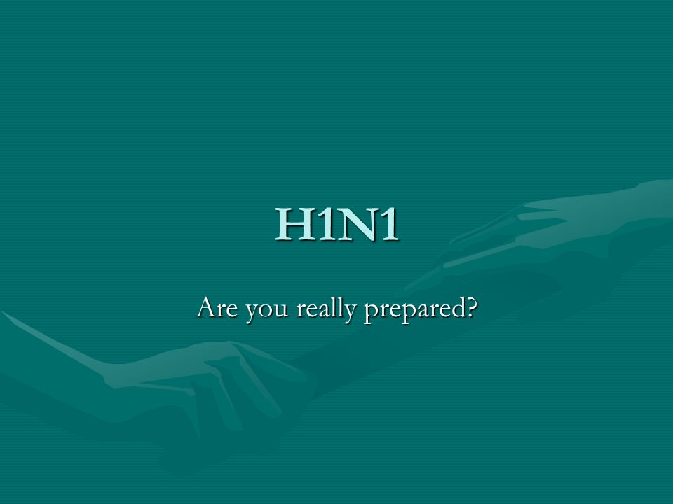H1N1 Are you really prepared?