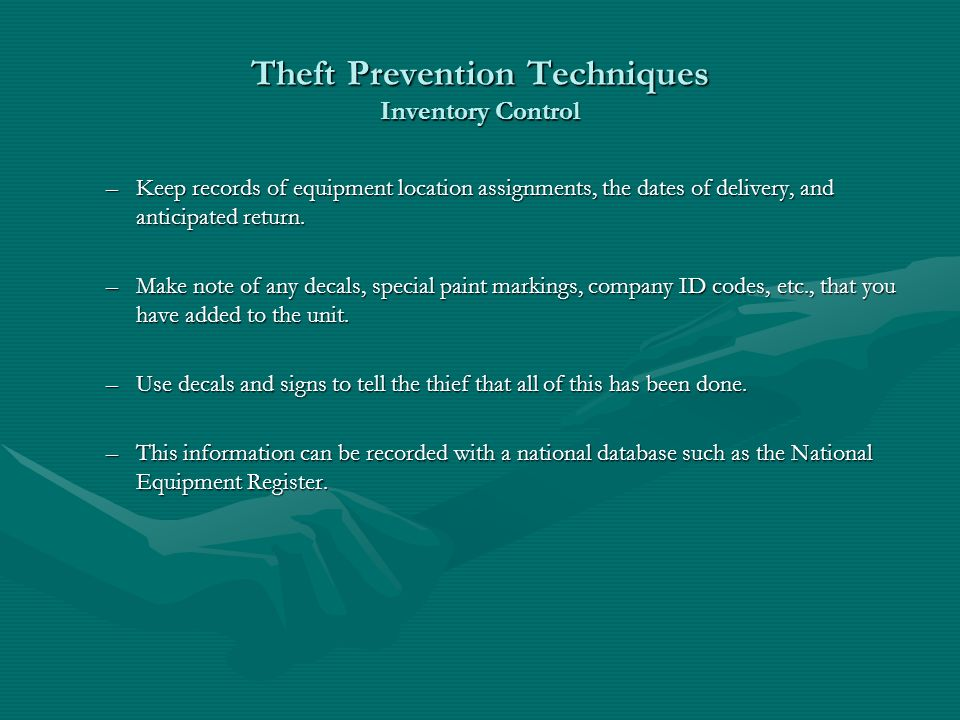 Theft Prevention Techniques Inventory Control –Keep records of equipment location assignments, the dates of delivery, and anticipated return.
