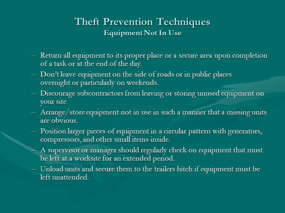 Theft Prevention Techniques Equipment Not In Use –Return all equipment to its proper place or a secure area upon completion of a task or at the end of the day.