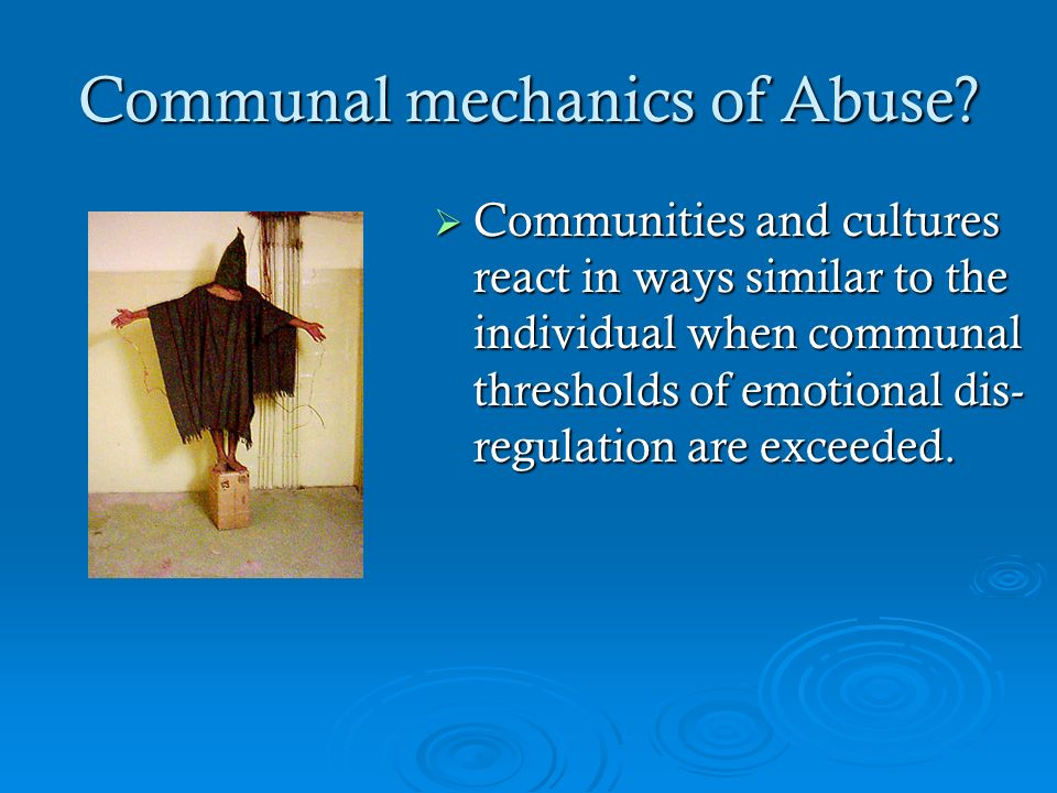 Communal mechanics of Abuse? Communities and cultures react in ways similar to the individual when communal thresholds of emotional dis- regulation ar