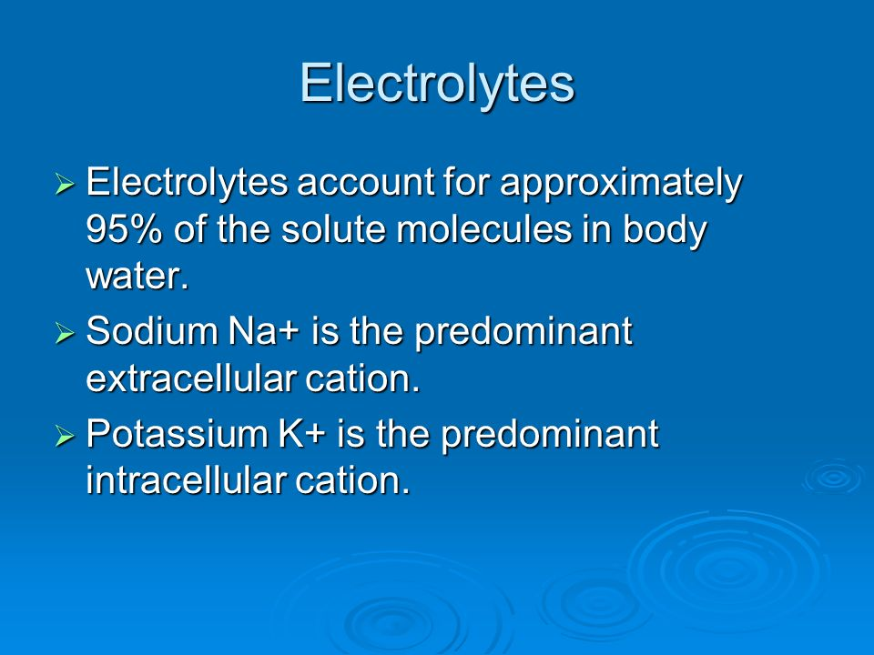 Electrolytes Electrolytes account for approximately 95% of the solute molecules in body water. Electrolytes account for approximately 95% of the solut