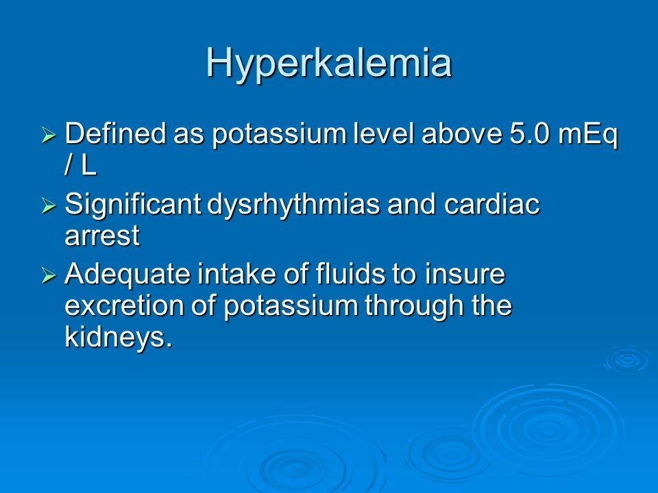 Hyperkalemia Defined as potassium level above 5.0 mEq / L Defined as potassium level above 5.0 mEq / L Significant dysrhythmias and cardiac arrest Sig