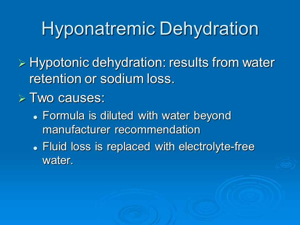 Hyponatremic Dehydration Hypotonic dehydration: results from water retention or sodium loss. Hypotonic dehydration: results from water retention or so