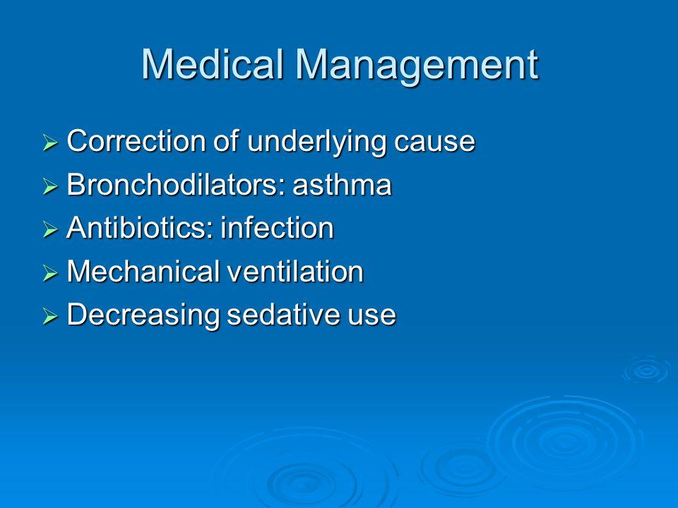 Medical Management Correction of underlying cause Correction of underlying cause Bronchodilators: asthma Bronchodilators: asthma Antibiotics: infectio