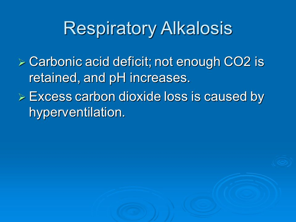 Respiratory Alkalosis Carbonic acid deficit; not enough CO2 is retained, and pH increases. Carbonic acid deficit; not enough CO2 is retained, and pH i