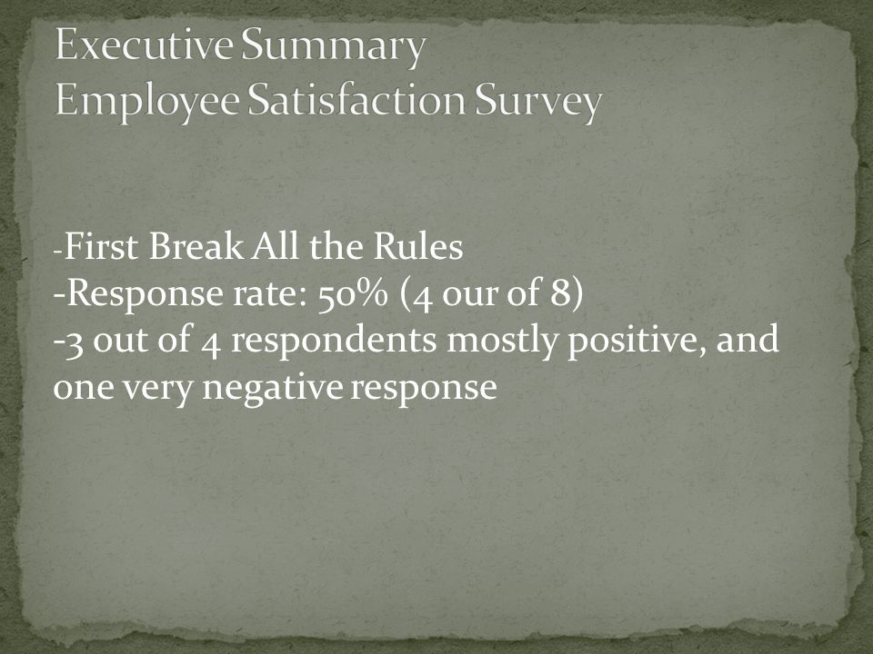 - First Break All the Rules -Response rate: 50% (4 our of 8) -3 out of 4 respondents mostly positive, and one very negative response