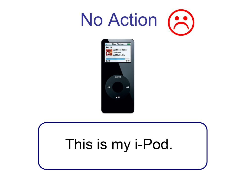 No Action This is my i-Pod.