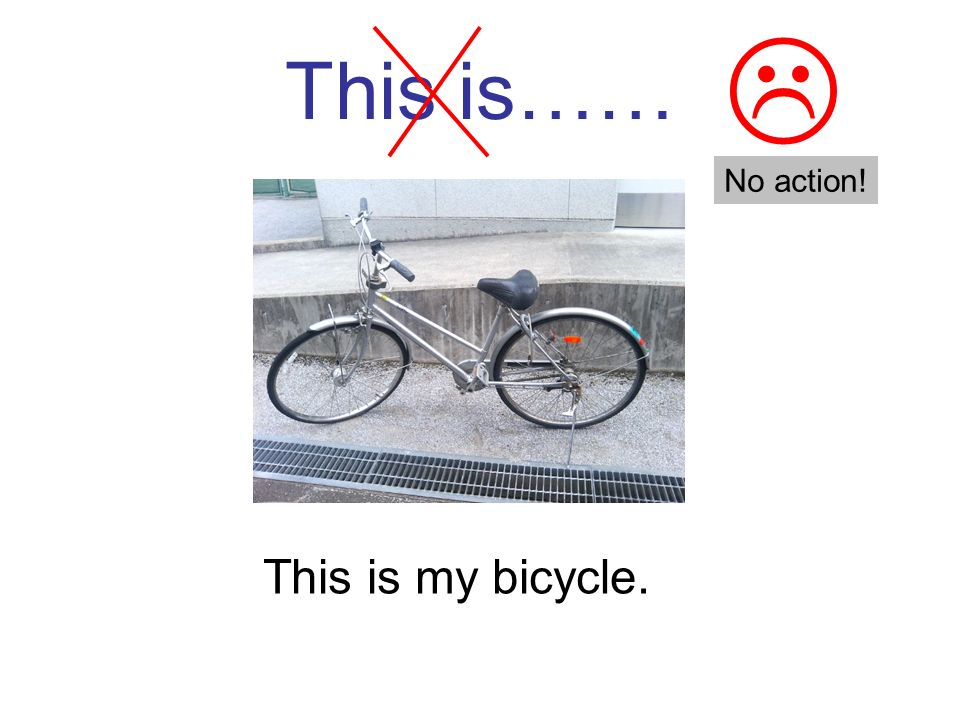 This is…… This is my bicycle. No action!