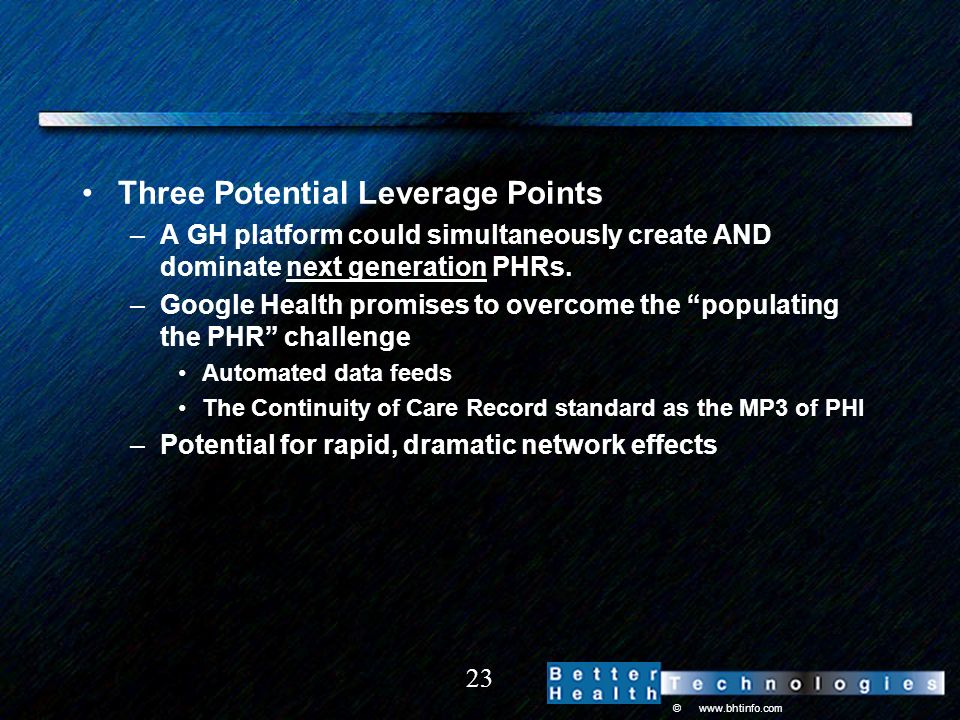 © www.bhtinfo.com 23 Three Potential Leverage Points –A GH platform could simultaneously create AND dominate next generation PHRs.