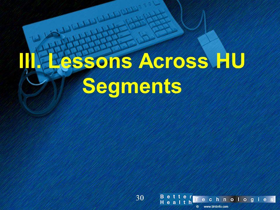 © www.bhtinfo.com 30 III. Lessons Across HU Segments