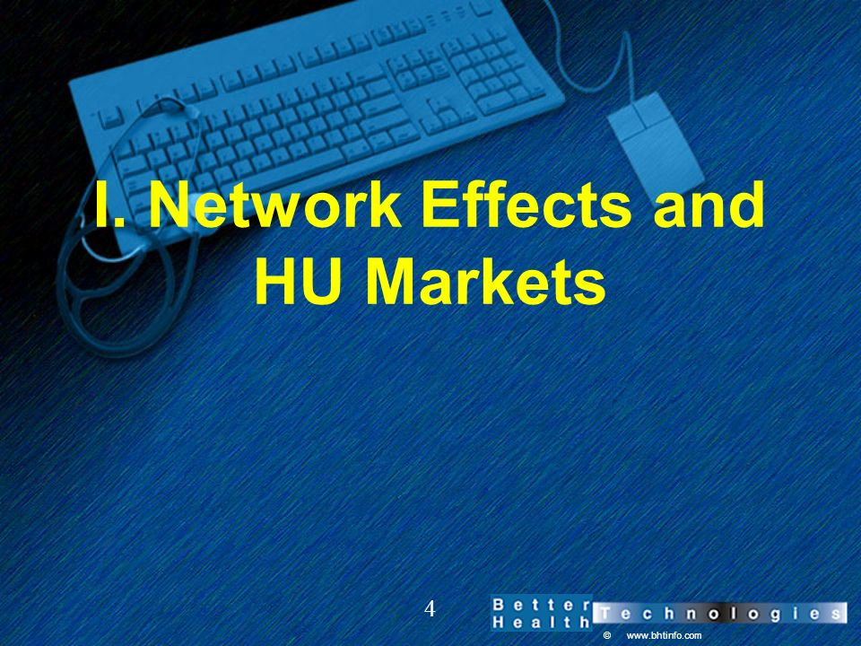 © www.bhtinfo.com 4 I. Network Effects and HU Markets
