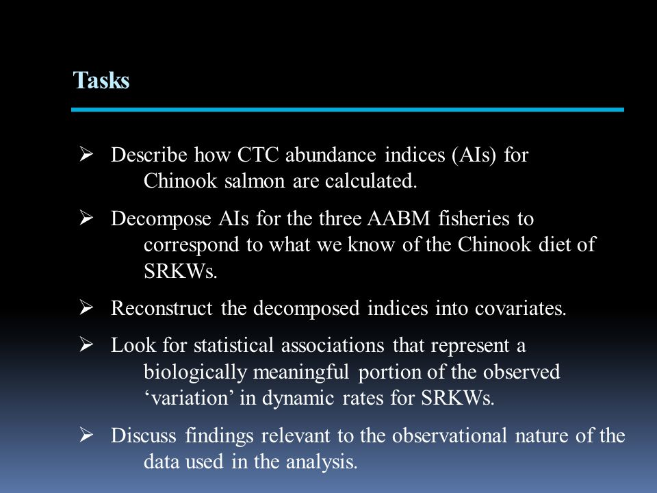 Tasks Describe how CTC abundance indices (AIs) for Chinook salmon are calculated. Decompose AIs for the three AABM fisheries to correspond to what we