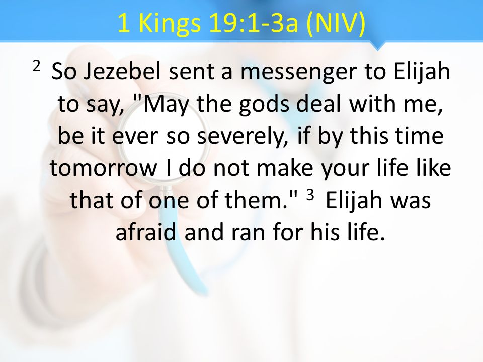 1 Kings 19:1-3a (NIV) 2 So Jezebel sent a messenger to Elijah to say,